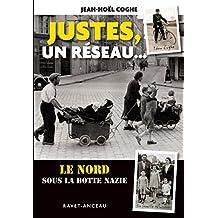 Justes, un réseau: Le Nord sous la botte nazie (Les coulisses de l'histoire régionale) (French Edition)