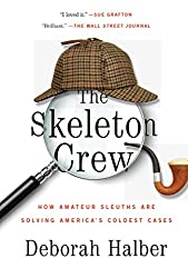 The Skeleton Crew: How Amateur Sleuths Are Solving America S Coldest Cases
