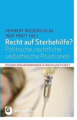 Recht auf Sterbehilfe?: Politische, rechtliche und ethische Positionen (Ethische Herausforderungen in Medizin und Pflege, Band 7)