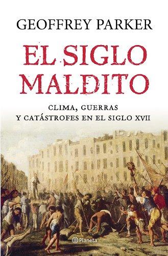 El siglo maldito: Clima, guerras y catástrofes en el siglo XVII (Volumen independiente)