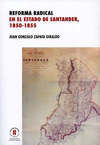 Reforma radical en el estado de Santander, 1850-1885 (Unidad de Patrimonio Cultural e Histórico, Escuela de Ciencias Humanas nº 1) por Juan Gonzalo Zapata Giraldo