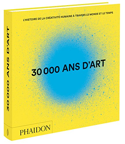 30 000 ans d'art : L'histoire de la créativité humaine à travers le monde et le temps par Phaidon