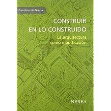 Construir en lo construido: La arquitectura como modificación