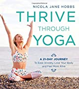 Thrive Through Yoga: A 21-Day Journey to Ease Anxiety, Love Your Body and Feel More Alive