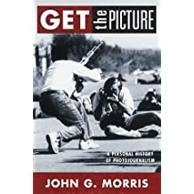 Get the Picture: A Personal History of Photojournalism by John G. Morris (1998-05-05)
