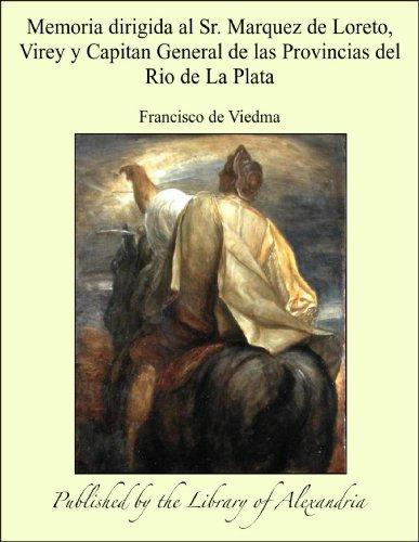 Memoria dirigida al Sr. Marquez de Loreto, Virey y Capitan General de las Provincias del Rio de La Plata por Francisco de Viedma