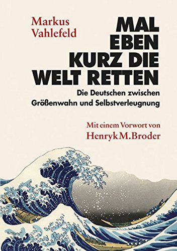 Mal eben kurz die Welt retten: Die Deutschen zwischen Größenwahn und Selbstverleugnung Outlet-ebene
