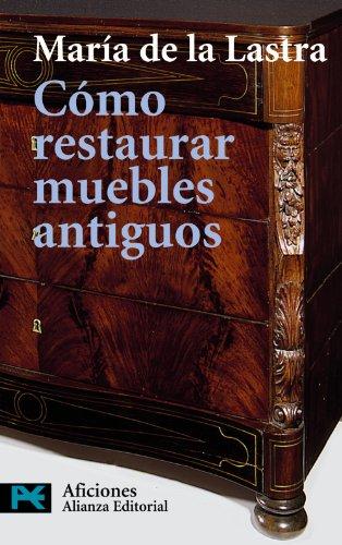 Cómo restaurar muebles antiguos (El Libro De Bolsillo - Varios) por María de la Lastra