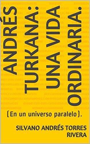 Andrés Turkana: Una Vida Ordinaria.: (En un universo paralelo).