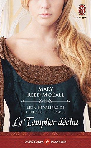 Les chevaliers de l'ordre du Temple, Tome 3 : Le templier déchu par Mary Reed MCcall