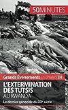 L'extermination des Tutsis au Rwanda: Le dernier génocide du XXe siècle
