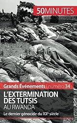 Lextermination des Tutsis au Rwanda: Le dernier gnocide du XXe sicle