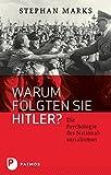 Warum folgten sie Hitler? - Die Psychologie des Nationalsozialismus - Stephan Marks
