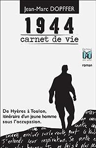 1944 : Carnet de vie par Jean-Marc Dopffer