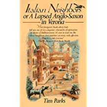 Italian Neighbors: Or, A Lapsed Anglo-Saxon in Verona by Tim Parks (1993-06-01)