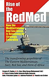 Rise of the RedMed: How the Mediterranean-Red Sea Nexus is Resuming its Strategic Centrality by Gregory R. Copley (2016-03-08)