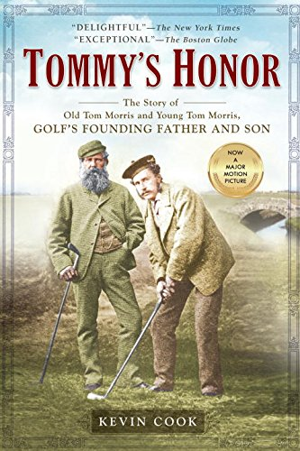 Tommy's Honor: The Story of Old Tom Morris and Young Tom Morris, Golf's Founding Father and Son por Kevin Cook