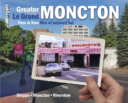 Greater Moncton Then & Now / Le Grand Moncton Hier Et Aujourd'hui