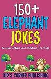 150+ ELEPHANT JOKES: ANIMAL JOKES AND RIDDLES FOR KIDS (FUNNY ANIMAL JOKES AND RIDDLES FOR KIDS)