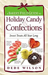 A Baker's Field Guide to Holiday Candy: Sweet Treats All Year Long by Dede Wilson (2005-08-13)