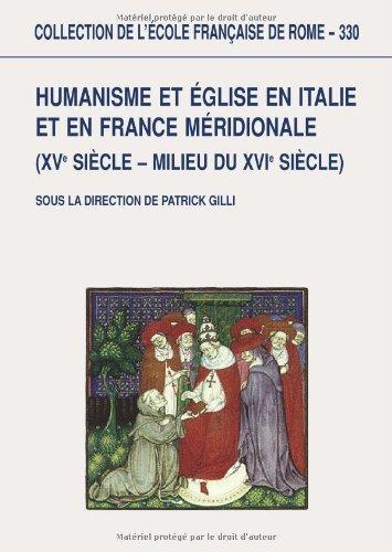 Humanisme et Eglise en Italie et en France méridionale (XVe siècle milieu du XVIe siècle)