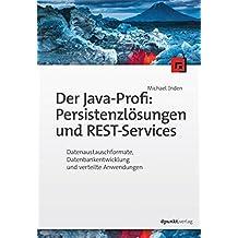Der Java-Profi: Persistenzlösungen und REST-Services: Datenaustauschformate, Datenbankentwicklung und verteilte Anwendungen
