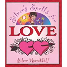 Silver's Spells for Love: Getting it. Keeping it. Tossing it. by Silver RavenWolf (12-Jan-2001) Paperback