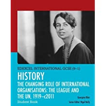 Edexcel International GCSE (9-1) History the Changing Role of International Organisations: The League and the UN, 1919-2011 Student Book
