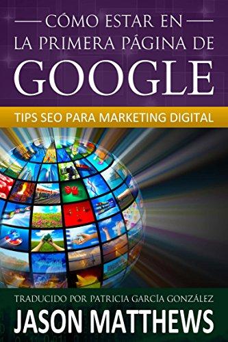 Cómo estar en la primera página de Google: Tips SEO para Marketing Digital por Jason Matthews