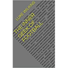The Inner Geek of Football (English Edition)
