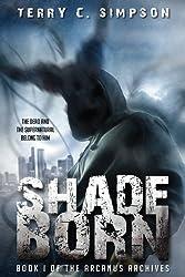 Shadeborn (The Arcanus Archives Book 1)