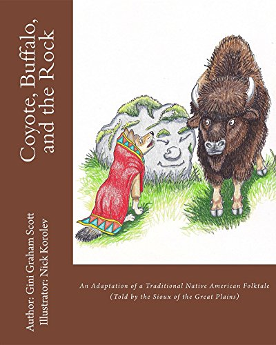 Coyote, Buffalo, And The Rock: An Adaptation Of A Traditional Native American Folktale (told By The Sioux Of The Great Plains) por Korolev Nick