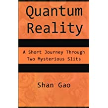 Quantum Reality: A Short Journey Through Two Mysterious Slits (English Edition)