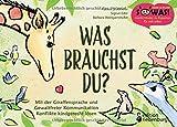 Was brauchst du? Mit der Giraffensprache und Gewaltfreier Kommunikation Konflikte kindgerecht lösen (SOWAS!) - Hanna Grubhofer