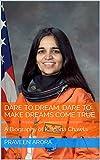 Dare To Dream, Dare To Make Dreams Come True: A Biography of  Kalpana Chawla