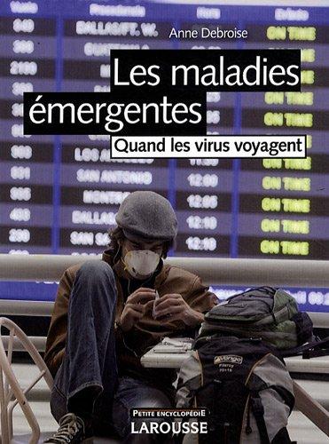 Les maladies émergentes : Quand les virus voyagent par Anne Debroise