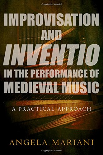 Improvisation and Inventio in the Performance of Medieval Music: A Practical Approach (Tech Ce-e)