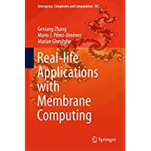 Real-life Applications with Membrane Computing (Emergence, Complexity and Computation)