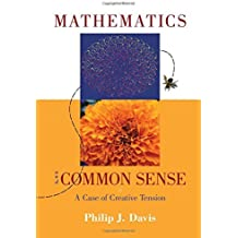 Mathematics & Common Sense: A Case of Creative Tension by Philip J. Davis (2006-10-20)