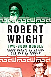 Robert Wright Two-Book Bundle: Three Nights in Havana and Our Man in Tehran (English Edition)