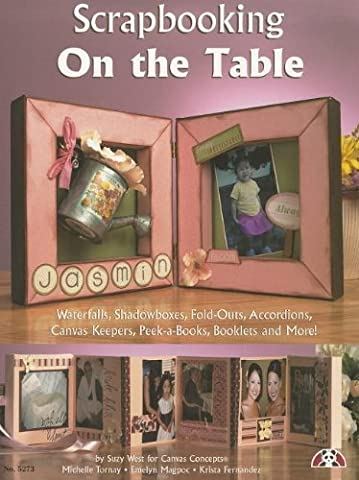 Scrapbooking on the Table: Waterfalls, Shadow Boxes, Fold-Outs, Accordions, Canvas Keepers, Peek-A-Books, Booklets And More by Suzanne McNeill (2006-01-01)