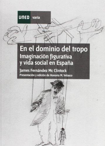 En el Dominio Del Tropo (Imaginación Figurativa y Vida Social En España) (VARIA)