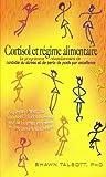 Cortisol et régime alimentaire : Le programme révolutionnaire de contrôle du stress et de perte de poids par excellence