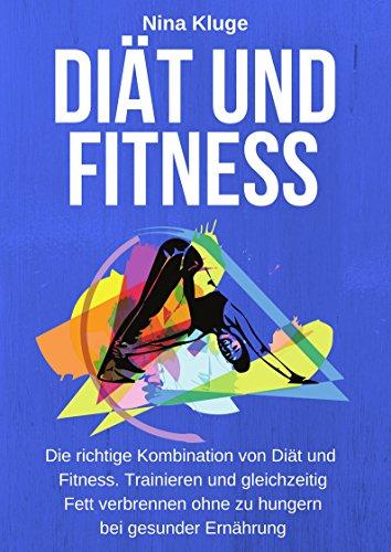Diät und Fitness: Der richtige Weg um Diät und Fitness zu betreiben (Wie du ohne zu hungern abnimmst, Stoffwechseltraining, Muskelaufbau, Profi Tipps für mehr Energie, Kraft, Power und Freude)