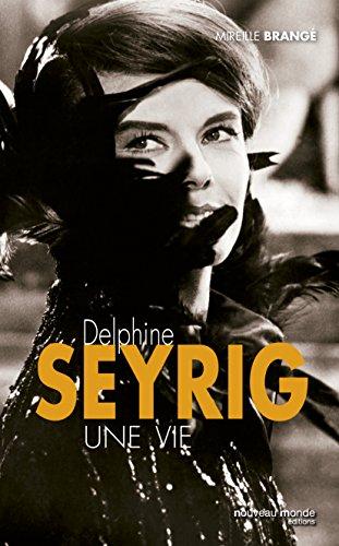 Delphine Seyrig: Une vie (BIOGRAPHIES) par Mireille BRANGE