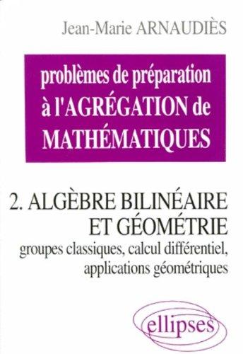 Problèmes de préparation à l'Agrégation de Mathématiques 2 : Algèbre bilinéaire et géométrie
