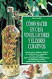 Cómo hacer en casa vinos, licores y elixires curativos (Spanish Edition)