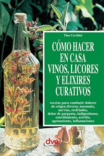 Cómo hacer en casa vinos, licores y elixires curativos por Tina Cecchini