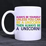 Fashion Design Always be yourself.Unless you can be a unicorn.Then always be a unicorn Ceramic White Mug-11 ounces by Always