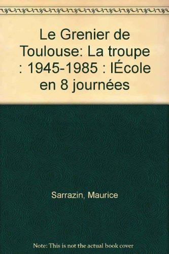 Le Grenier de Toulouse: La troupe (1945-1985), l'école, en 8 journées